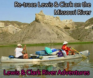 Lewis & Clark Adventures - Missouri River trips : Re-trace the footsteps and river miles of the Corps of Discovery on the famed Missouri river. Canoe, hike, camp & enjoy great food. 3- and 6-day options available (going fast).